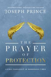 The Prayer of Protection: Living Fearlessly in Dangerous Times