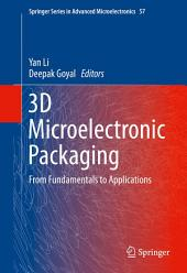 3D Microelectronic Packaging: From Fundamentals to Applications