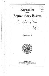 Regulations for the Regular Army Reserve, Under Acts of Congress Approved August 24, 1912, and June 3, 1916