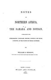 Notes on Northern Africa, the Sahara and Soudan: In Relation to the Ethnography, Languages, History, Political and Social Condition, of the Nations of Those Countries
