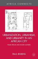 Urbanization  Urbanism  and Urbanity in an African City PDF