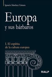 Europa y sus bárbaros: I. El espíritu de la cultura europea, Volumen 1