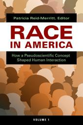 Race in America: How a Pseudoscientific Concept Shaped Human Interaction [2 volumes]