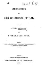 Discussion on the Existence of God; between Origen Bacheler and Robert Dale Owen