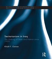 Sectarianism in Iraq: The Making of State and Nation Since 1920