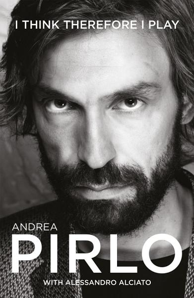 Download Andrea Pirlo  I Think Therefore I Play Book