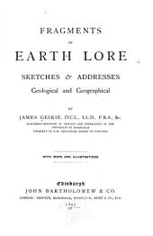 Fragments of Earth Lore: Sketches & Addresses, Geological and Geographical