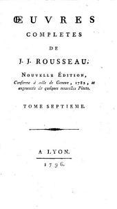 Oeuvres completes de J.J. Rousseau: Tome septieme, Volume0