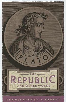 The Republic and Other Works