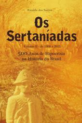 Os sertaníadas - vol. 2 - de 1900 a 2015 - (500 anos de hipocrisia na história do brasil): A epopeia dos esquecidos nos Sertões