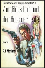 Zum Glück holt auch den Boss der Teufel: Privatdetektiv Tony Cantrell #38