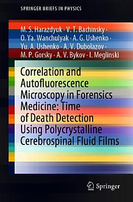 Correlation and Autofluorescence Microscopy in Forensics Medicine  Time of Death Detection Using Polycrystalline Cerebrospinal Fluid Films