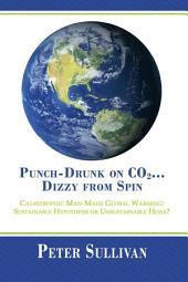 Punch-Drunk on CO2...Dizzy from Spin: Catastrophic Man-Made Global Warming Sustainable Hypothesis or Unsustainable Hoax?