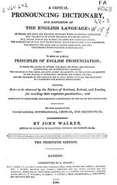 A Critical Pronouncing Dictionary, and Expositor of the English Language ...: To which are Prefixed, Principles of English Pronunciation ... : the Whole Interspersed with Observations, Etymological, Critical, and Grammatical