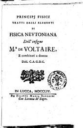Principj fisici tratti dagli Elementi di fisica Nevtoniana dell'insigne m.r de Voltaire, e combinati a dovere dal C. A. G: Parte 3