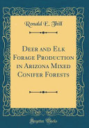 Deer and Elk Forage Production in Arizona Mixed Conifer Forests (Classic Reprint)