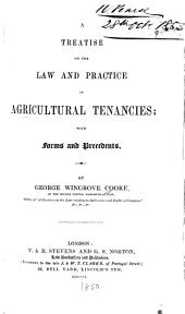 A Treatise on the Law and Practice of Agricultural Tenancies: With Forms and Precedents