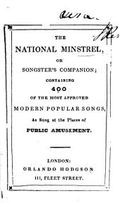 The National Minstrel; Or Songster's Companion; Containing 400 ... Modern Popular Songs, Etc