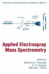 Applied Electrospray Mass Spectrometry: Practical Spectroscopy Series, Volume 32