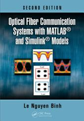 Optical Fiber Communication Systems with MATLAB® and Simulink® Models, Second Edition: Edition 2