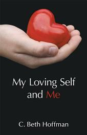 My Loving Self and Me: A Compilation of Stories, Poems and practice pages for Youth Ages Eight through Thirteen about Integrity, Spirituality, and Connecting with God Within