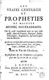 Les Vrayes centuries et prophéties de maistre Michel Nostradamus... (- Prédictions de Vincent Seve) Avec la Vie de l'Auteur (par J. A. de Chavigny). Et plusieurs de ces Centuries expliquées par un Sçavant de ce temps (L. C. D. J. i. e. Le Chevalier de Jant)