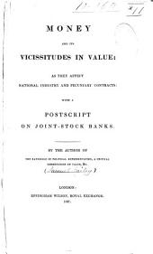 Money and Its Vicissitudes in Value: As They Affect National Industry and Pecuniary Contracts: with a Postscript on Joint-stock Banks