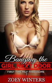 Banging the Girl Next Door: First Time Three Way