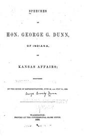 Speeches of Hon. George G. Dunn, of Indiana, on Kansas Affairs: Delivered in the House of Representatives, June 26, and July 21, L856