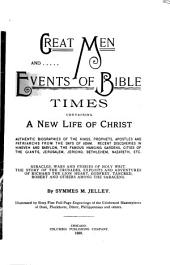 Great Men and Events of Bible Times: Containing a New Life of Christ