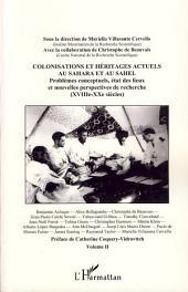 Colonisations et héritages actuels au Sahara et au Sahel: Problèmes conceptuels, état des lieux et nouvelles perspectives de recherche (XVIIIè-XXè siècles) -, Volume2