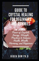 Guide to Crystal Healing for Beginners and Dummies