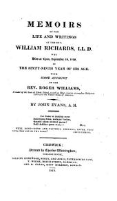 Memoirs of the Life and Writings of the Rev. William Richards, LL.D.: Who Died at Lynn, September 13, 1819 [i.e. 1818] in the Sixty-ninth Year of His Age : with Some Account of the Rev. Roger Williams, Founder of the State of Rhode Island, as Well as the First Assertor of Complete Religious Liberty in the United States of America
