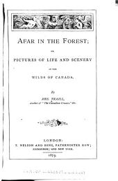 Afar in the Forest: Or, Pictures of Life and Scenery in the Wilds of Canada