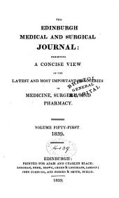 Edinburgh Medical and Surgical Journal: Exhibiting a Concise View of the Latest and Most Important Discoveries in Medicine, Surgery, and Pharmacy, Volume 51