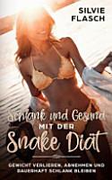 Schlank Und Gesund Mit Der Snake Di  t Gewicht Verlieren  Abnehmen Und Dauerhaft Schlank Bleiben PDF
