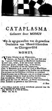 Cataplasma gesmeert door Momus op de agt gezwellen van de gewesene overluiden van 't baard-scheerders en chirurgyns gild: Volume 1