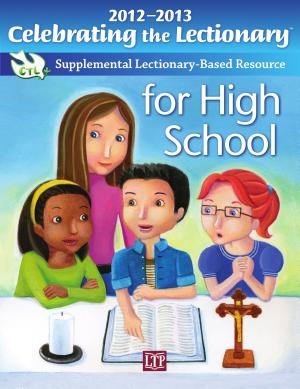 Celebrating the Lectionary for High School 2012 2013  Supplemental Lectionary Based Resource PDF