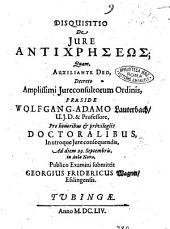 Disquisitio de jure antichreseos; quam, auxiliante Deo, ... praeside Wolfgang. Adamo Lauterbach, ... submittit Georgius Fridericus Wagner, Esslingensis
