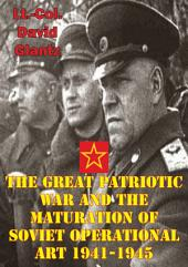 The Great Patriotic War And The Maturation Of Soviet Operational Art 1941-1945