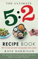 The Ultimate 5 : 2 Diet Recipe Book