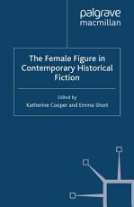 The Female Figure in Contemporary Historical Fiction PDF