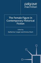 The Female Figure In Contemporary Historical Fiction Book PDF