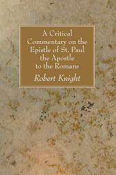 A Critical Commentary on the Epistle of St. Paul the Apostle to the Romans