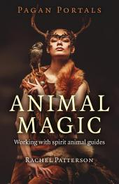 Pagan Portals - Animal Magic: Working With Spirit Animal Guides