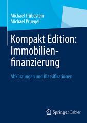Kompakt Edition: Immobilienfinanzierung: Abkürzungen und Klassifikationen