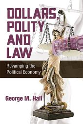 Dollars, Polity and Law: Revamping the Political Economy