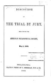 Discourse on the Trial by Jury: Read Before the American Philosophical Society, May 1, 1863