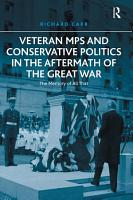 Veteran MPs and Conservative Politics in the Aftermath of the Great War PDF