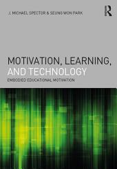 Motivation, Learning, and Technology: Embodied Educational Motivation